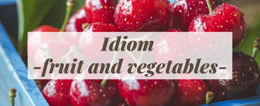 Idioms -fruit and vegetables