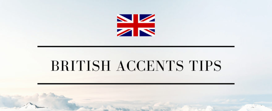 British Accents Tips