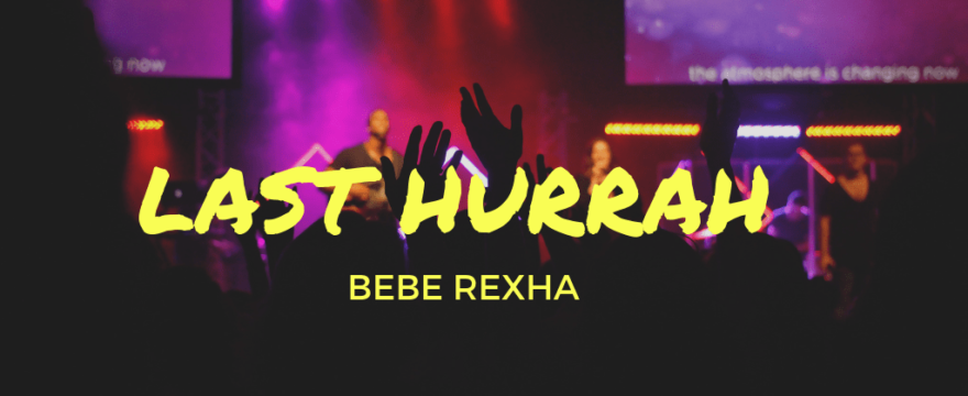 Learn by Song: Last Hurrah – Bebe Rexha