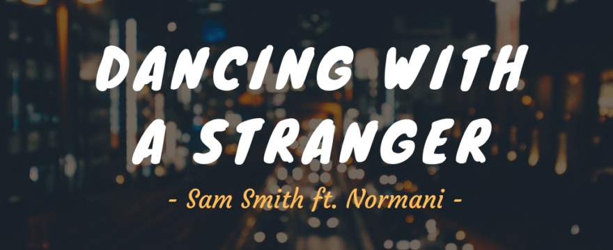 Learn by Song: Dancing With A Stranger – Sam Smith ft. Normani