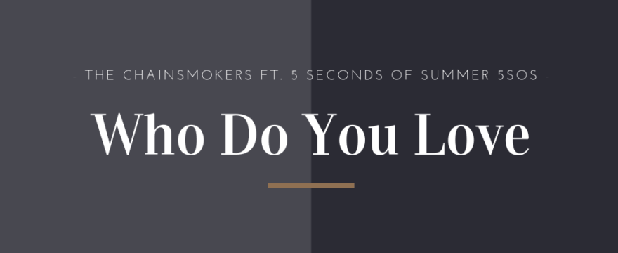 Learn by Song: Who Do You Love – The Chainsmokers ft. 5 Seconds of Summer 5SOS