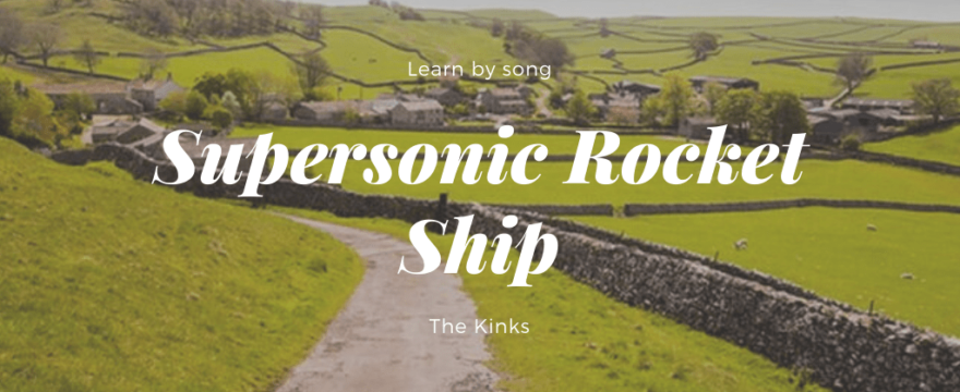 Learn by song: Supersonic Rocket Ship – The Kinks