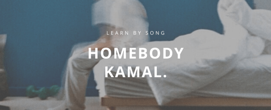 Learn by song: Homebody – Kamal